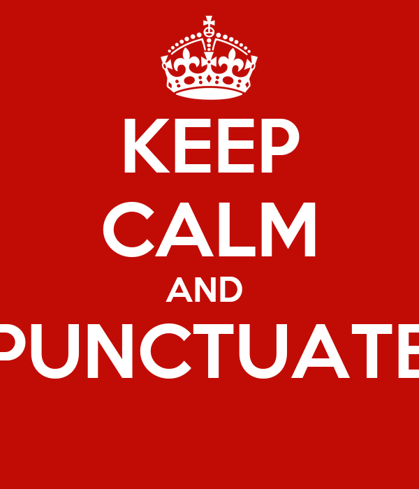KEEP CALM AND  PUNCTUATE