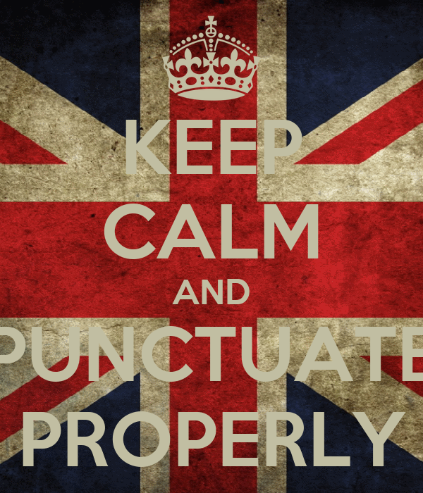 KEEP CALM AND PUNCTUATE PROPERLY
