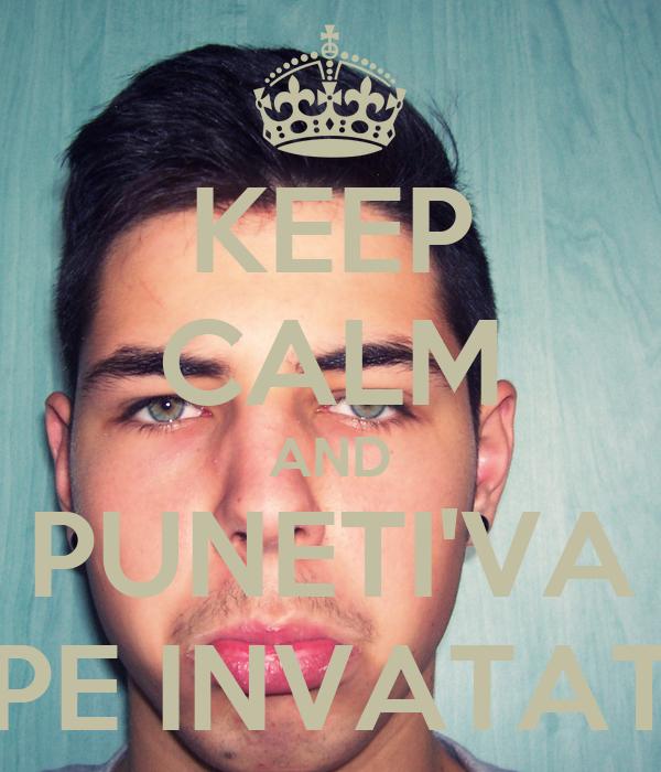 KEEP CALM AND PUNETI'VA PE INVATAT
