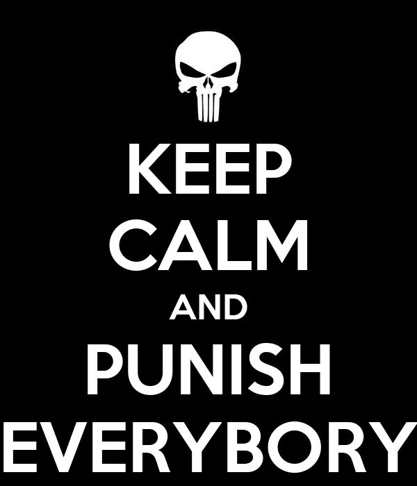 KEEP CALM AND PUNISH EVERYBORY