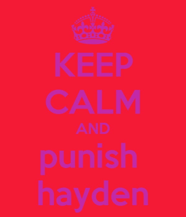 KEEP CALM AND punish  hayden