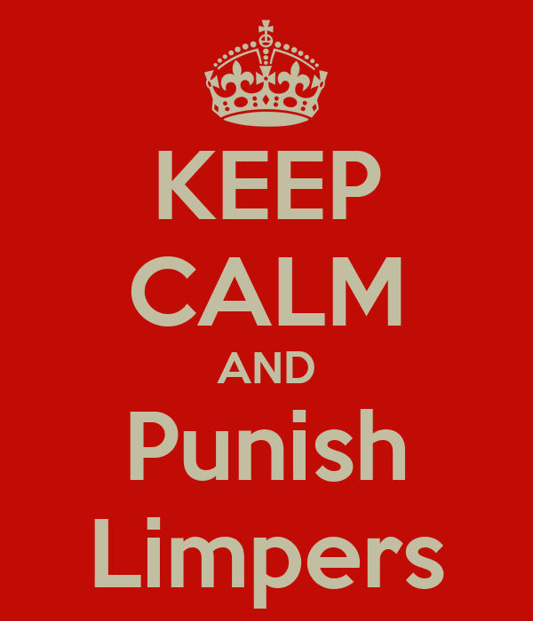 KEEP CALM AND Punish Limpers