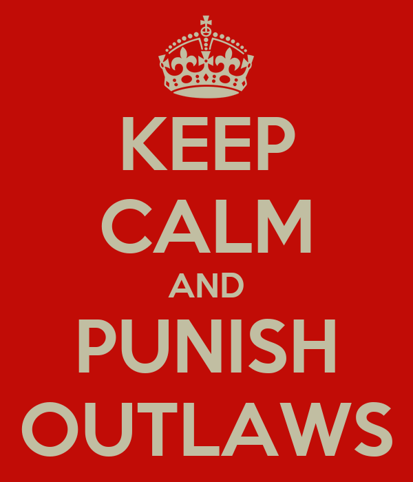 KEEP CALM AND PUNISH OUTLAWS