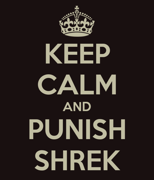 KEEP CALM AND PUNISH SHREK