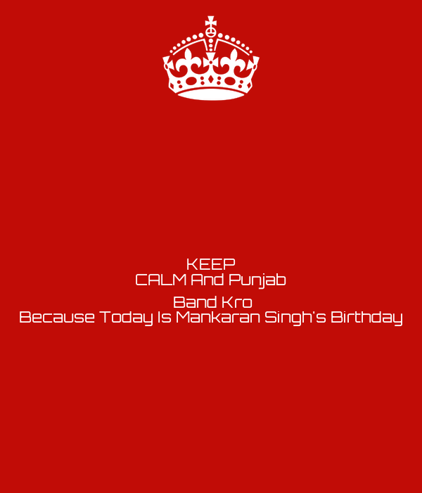 KEEP CALM And Punjab 🇮🇳  Band Kro Because Today Is Mankaran Singh's Birthday