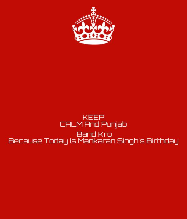 KEEP CALM And Punjab 🇮🇳  Band Kro Because Today Is Mankaran Singh's Birthday