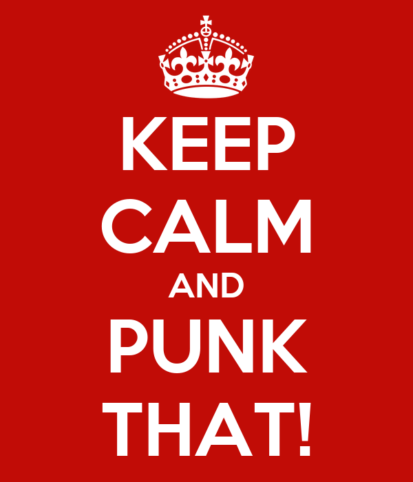 KEEP CALM AND PUNK THAT!
