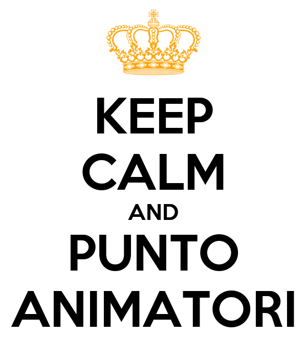 KEEP CALM AND PUNTO ANIMATORI