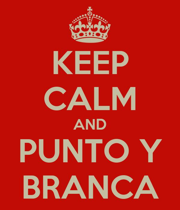 KEEP CALM AND PUNTO Y BRANCA