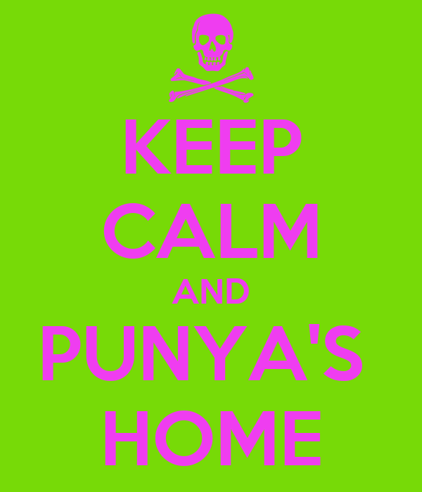 KEEP CALM AND PUNYA'S  HOME