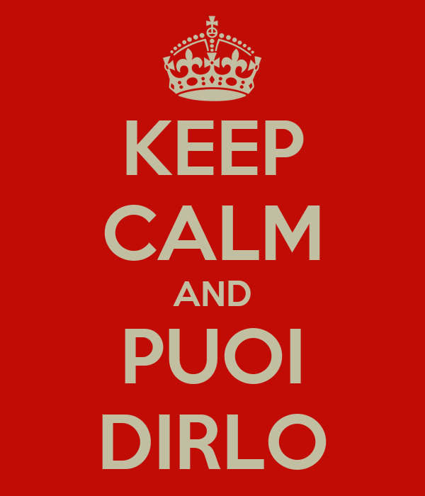 KEEP CALM AND PUOI DIRLO