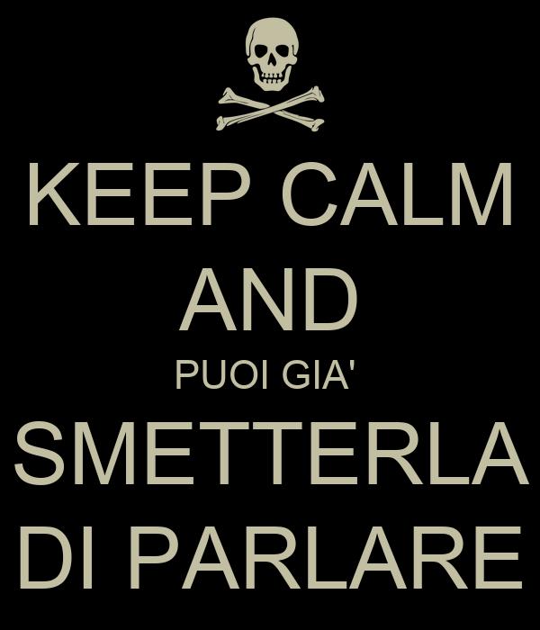 KEEP CALM AND PUOI GIA'   SMETTERLA  DI PARLARE