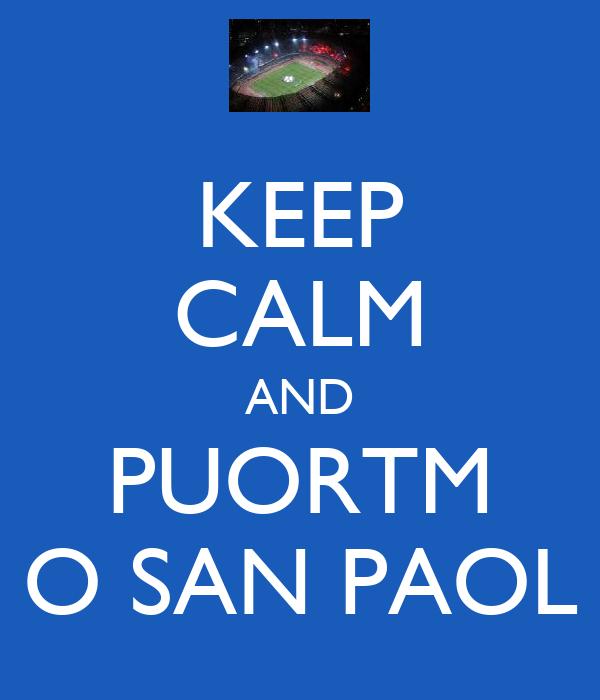 KEEP CALM AND PUORTM O SAN PAOL