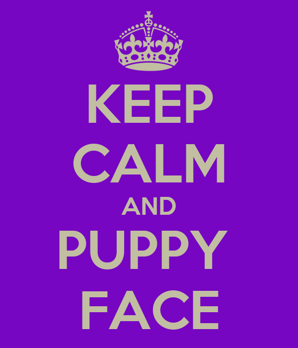 KEEP CALM AND PUPPY  FACE
