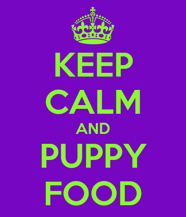 KEEP CALM AND PUPPY FOOD