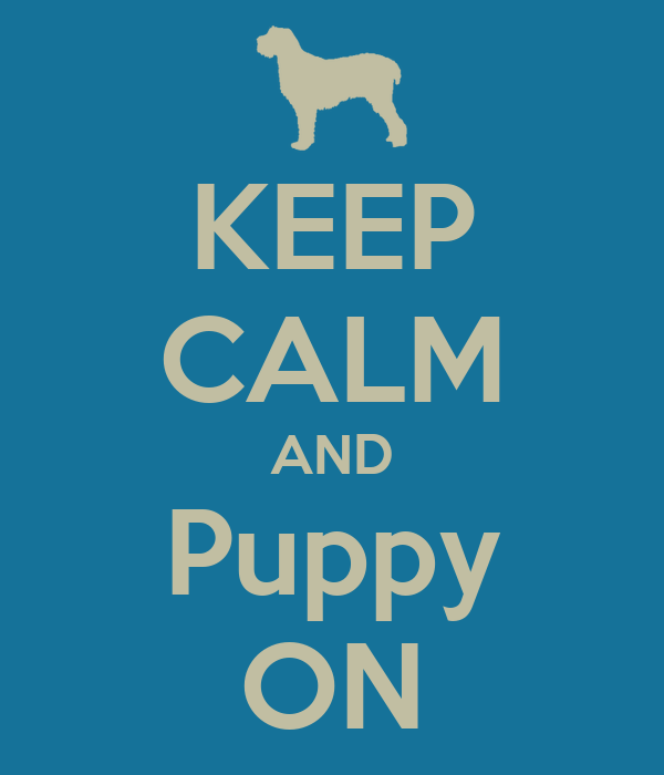 KEEP CALM AND Puppy ON