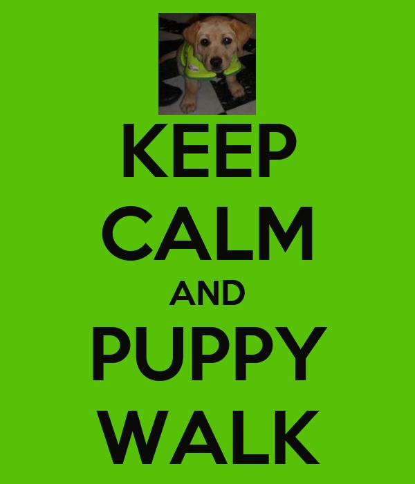 KEEP CALM AND PUPPY WALK