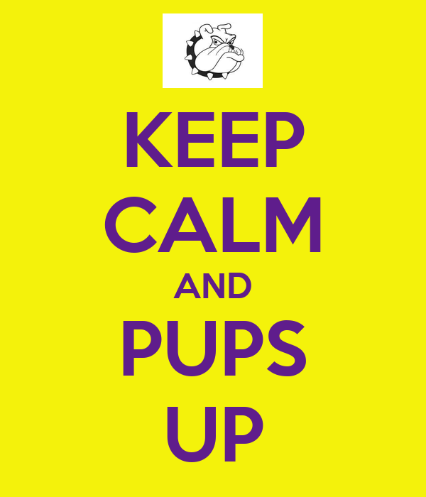 KEEP CALM AND PUPS UP
