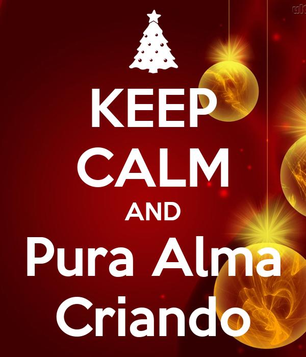 KEEP CALM AND Pura Alma Criando