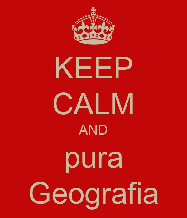 KEEP CALM AND pura Geografia
