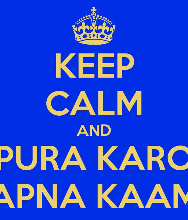 KEEP CALM AND PURA KARO APNA KAAM
