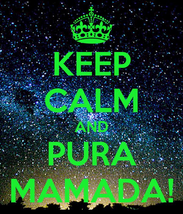 KEEP CALM AND PURA MAMADA!