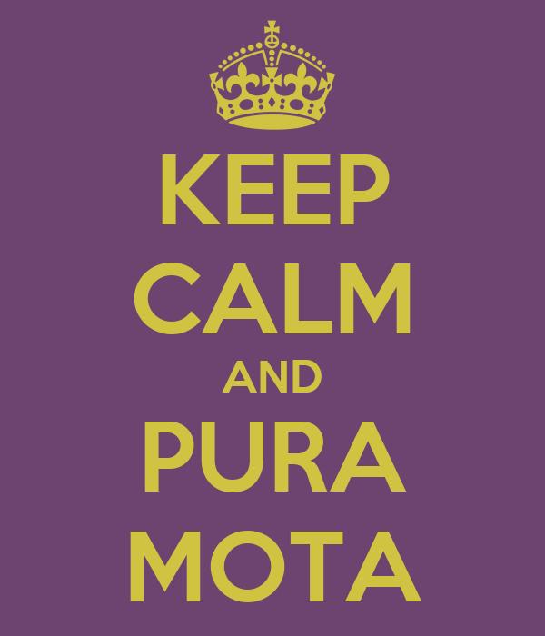 KEEP CALM AND PURA MOTA