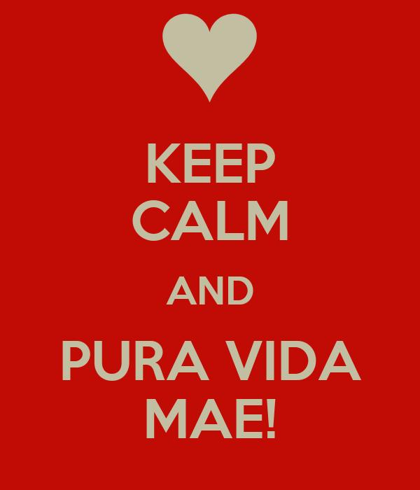 KEEP CALM AND PURA VIDA MAE!