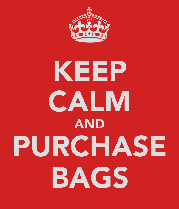 KEEP CALM AND PURCHASE BAGS