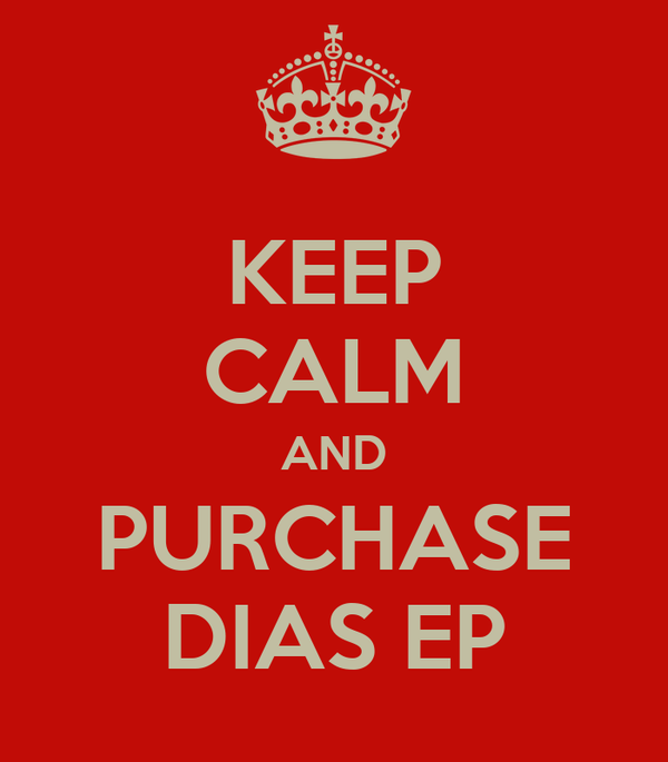 KEEP CALM AND PURCHASE DIAS EP