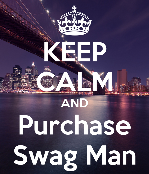 KEEP CALM AND Purchase Swag Man