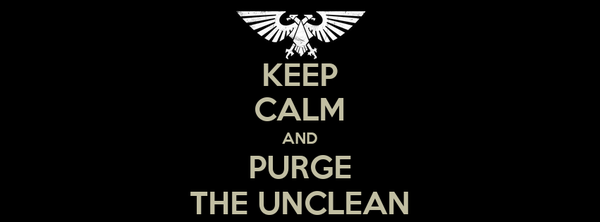 KEEP CALM AND PURGE THE UNCLEAN