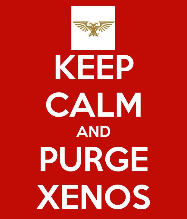 KEEP CALM AND PURGE XENOS