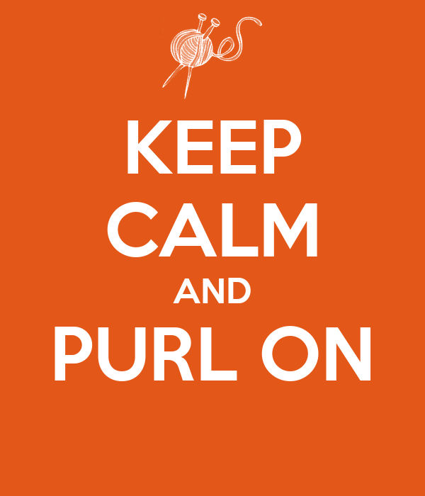 KEEP CALM AND PURL ON