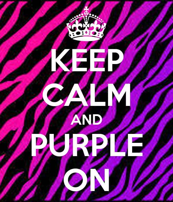 KEEP CALM AND PURPLE ON