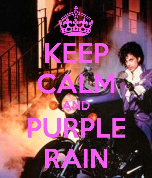 KEEP CALM AND PURPLE RAIN