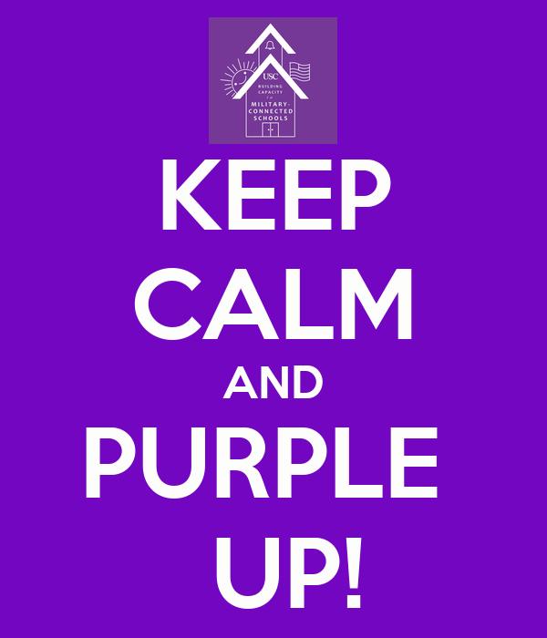 KEEP CALM AND PURPLE   UP!