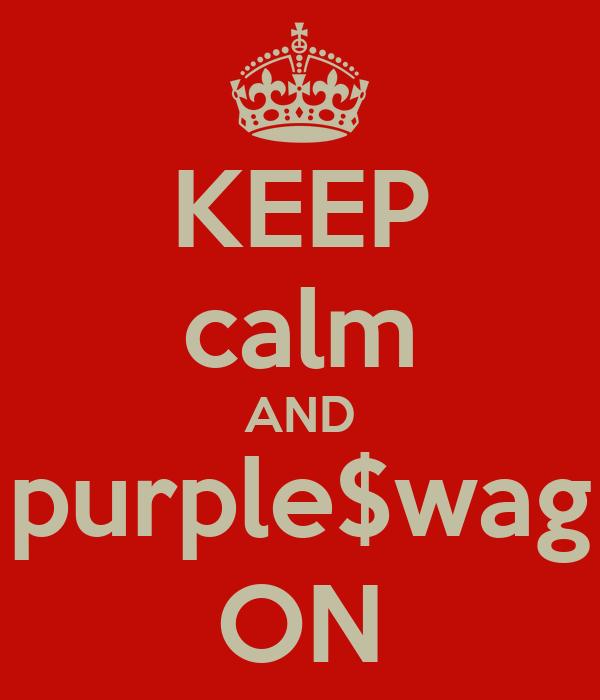 KEEP calm AND purple$wag ON