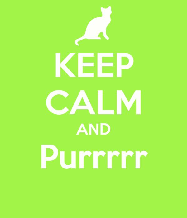 KEEP CALM AND Purrrrr