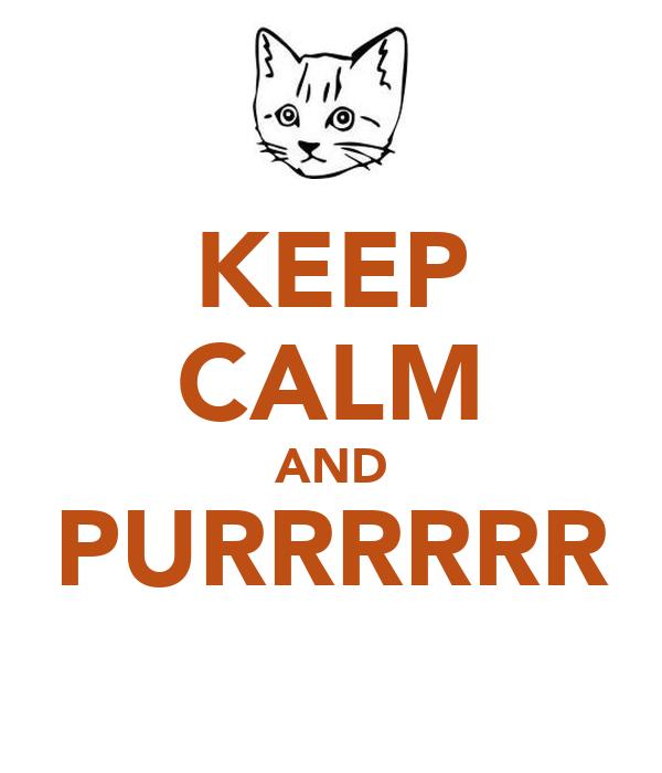 KEEP CALM AND PURRRRRR