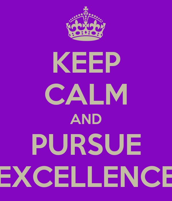 KEEP CALM AND PURSUE EXCELLENCE