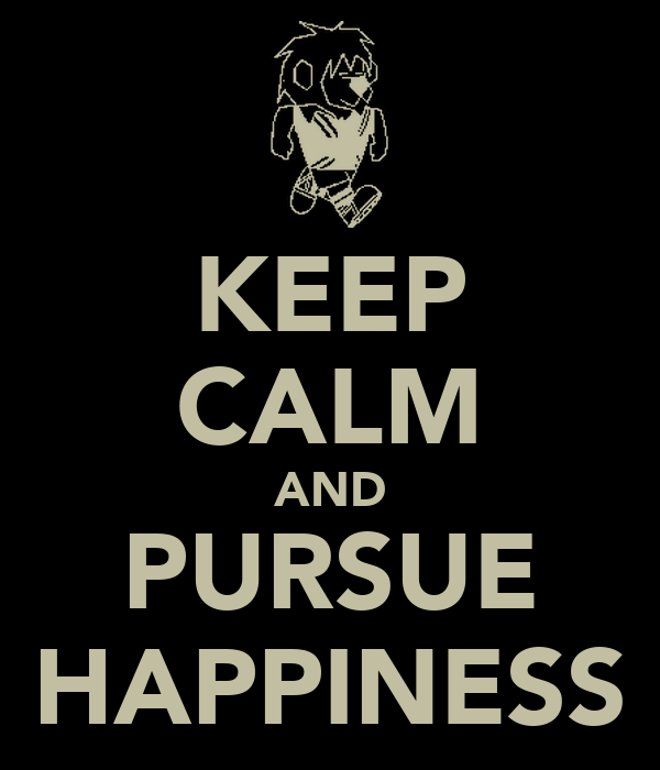 KEEP CALM AND PURSUE HAPPINESS