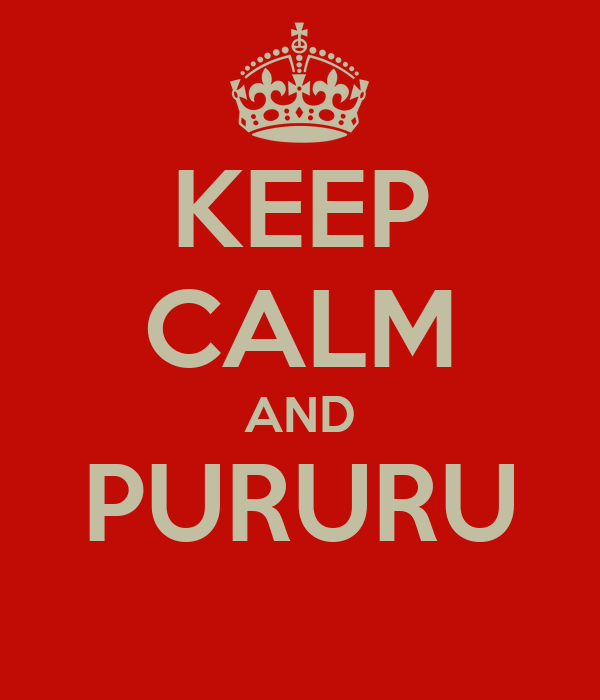 KEEP CALM AND PURURU