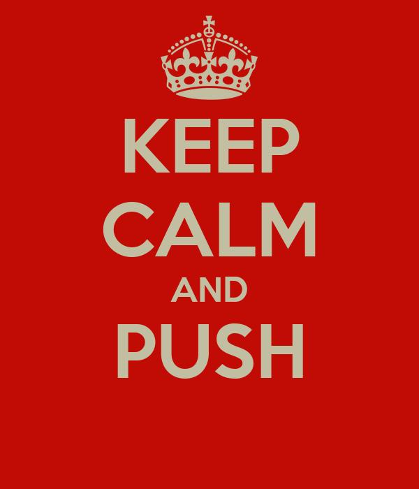 KEEP CALM AND PUSH