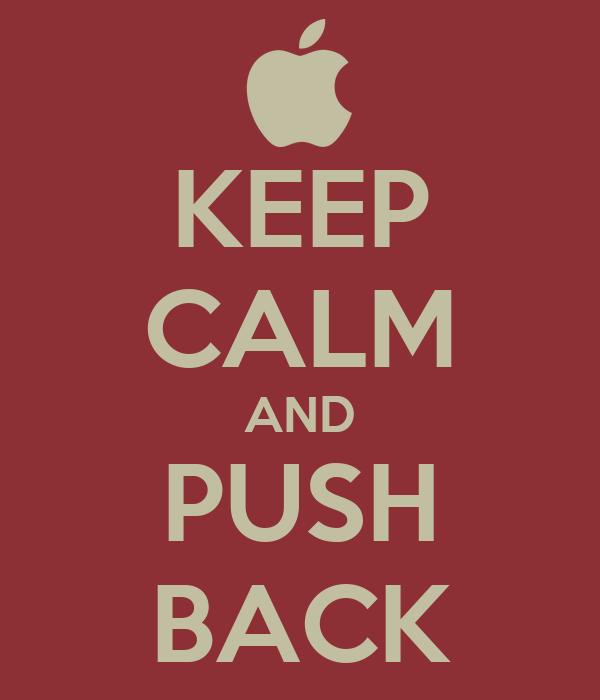 KEEP CALM AND PUSH BACK