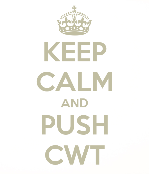 KEEP CALM AND PUSH CWT