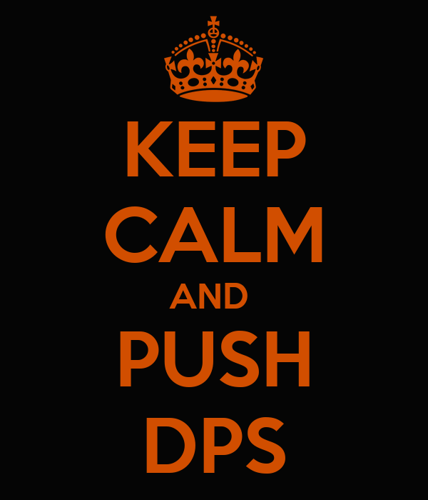 KEEP CALM AND  PUSH DPS