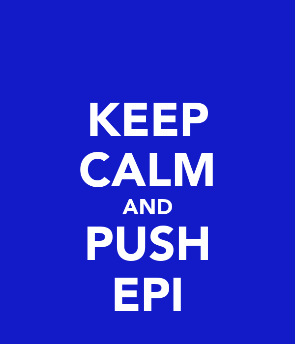 KEEP CALM AND PUSH EPI