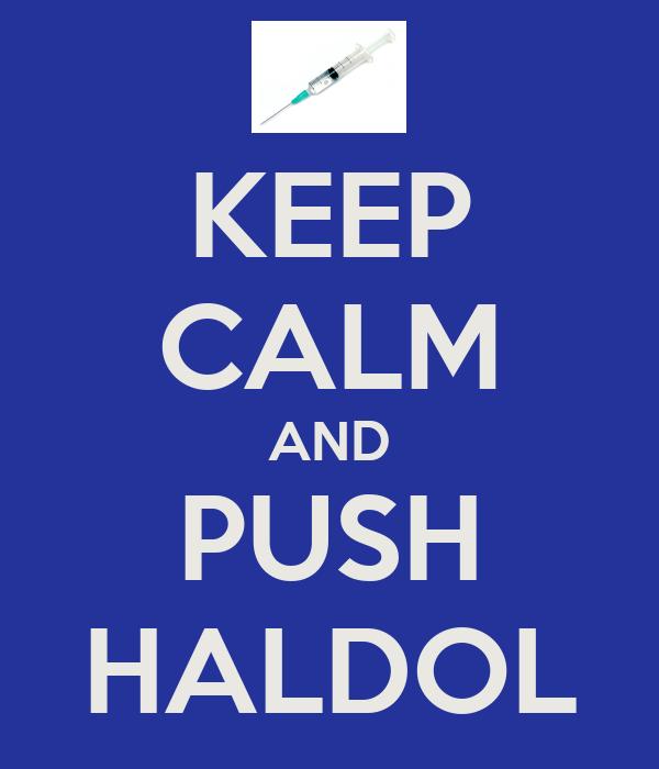 KEEP CALM AND PUSH HALDOL