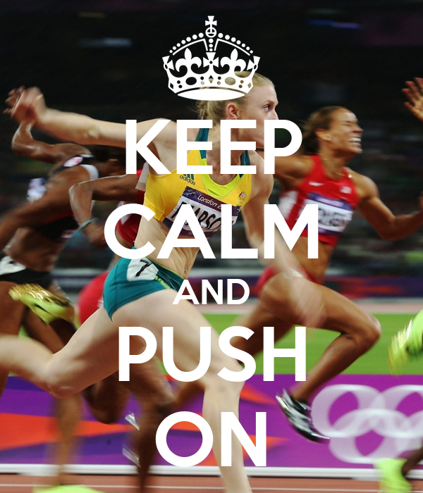 KEEP CALM AND PUSH ON
